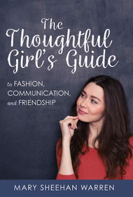 The Thoughtful Girls Guide to Fashion, Communication, and Friendship - Mary Sheehan Warren