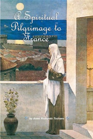 A Spiritual Pilgrimage to France - Anne Richards Tschanz