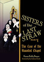Sisters of the Last Straw Vol 1: The Case of the Haunted Chapel - Karen Kelly Boyce