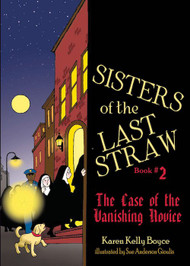 Sisters of the Last Straw Vol 2: The Case of the Vanishing Novice  - Karen Kelly Boyce