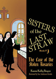 Sisters of the Last Straw Vol 3: The Case of the Stolen Rosaries - Karen Kelly Boyce