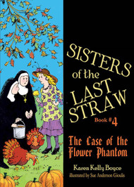 Sisters of the Last Straw Vol 4: The Case of the Flower Phantom - Karen Kelly Boyce