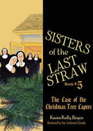 Sisters of the Last Straw Vol 5: The Case of the Christmas Tree Capers - Karen Kelly Boyce