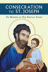 Consecration to St. Joseph: The Wonders of Our Spiritual Father - Fr. Donald Calloway, MIC