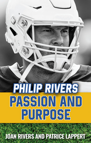 Philip Rivers: Passion and Purpose - Joan Rivers and Patrice Lappert