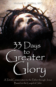 33 Days to Greater Glory: A Total Consecration to the Father through Jesus Based on the Gospel of John - Father Michael Gaitley, MIC