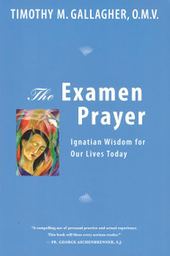 The Examen Prayer: Ignatian Wisdom for Our Lives Today - Fr. Timothy M. Gallagher, OMV