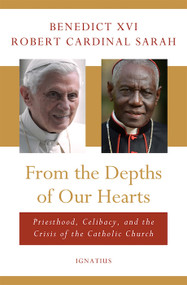 From the Depths of Our Hearts: Priesthood, Celibacy and the Crisis of the Catholic Church - Pope Benedict XVI, Robert Cardinal Sarah