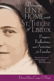 Bringing Lent Home with St. Therese of Lisieux: Prayers, Reflections, and Activities for Families - Donna-Marie Cooper O'Boyle