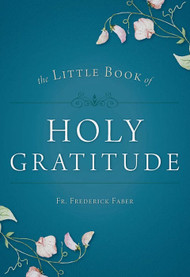 Little Book of Holy Gratitude - Fr. Frederick Faber