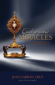 Eucharistic Miracles: And Eucharistic Phenomenon in the Lives of the Saints - Joan Carroll Cruz