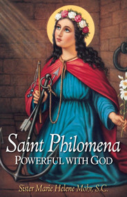 Saint Philomena: Powerful with God - Sister Marie Helene Mohr, S.C.