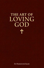 The Art of Loving God - St. Francis de Sales