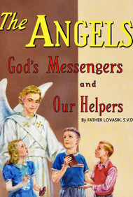 The Angels: God's Messengers And Our Helpers - Father Lawrence G. Lovasik, SVD