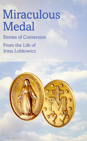 Miraculous Medal: Stories of Conversion from the Life of Irma Lobkowicz - Collected by Father Karl Maria Harrer