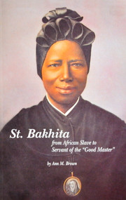 "St. Bakhita: From African slave to servant of the ""Good Master"" - Ann Brown"