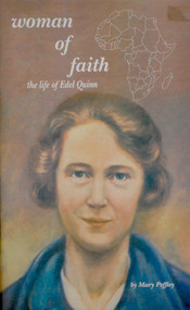 Woman of Faith: The Life of Edel Quinn - Mary Peffley