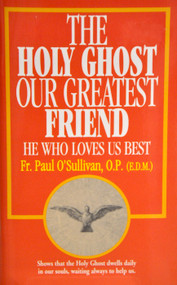 The Holy Ghost, Our Greatest Friend: He Who Loves Us Best - Father Paul O'Sullivan, OP