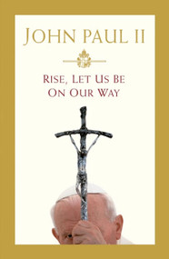 Rise, Let Us Be On Our Way (a Memoir) - St. John Paul II