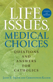 Life Issues, Medical Choices: Questions and Answers for Catholics - Janet E. Smith, Christopher Kaczor