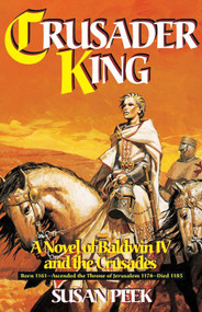 Crusader King: A Novel of Baldwin IV and the Crusades - Susan Peek