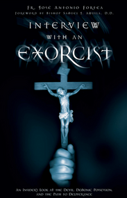 Interview With an Exorcist: An Insider's Look at the Devil, Demonic Possession, and the Path to Deliverance - by Fr. Jose Antonio Fortea