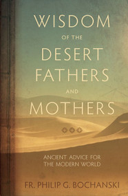 Wisdom of the Desert Fathers and Mothers - Fr. Philip Bochanski