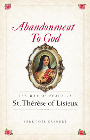 Abandonment to God: The Way of Peace of St. Therese of Lisieux - Fr. Joël Guibert