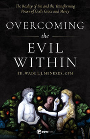 Overcoming the Evil Within: The Reality of Sin and the Transforming Power of God's Grace and Mercy - Fr. Wade Menezes, CPM
