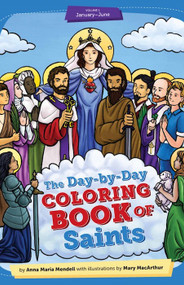 The Day-by-Day Coloring Book of Saints: Volume 1 (January through June) - Anna Maria Mendell and Mary MacArthur