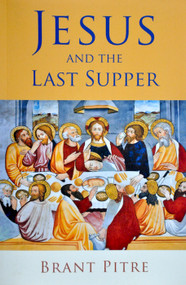 Jesus and the Last Supper - Dr. Brant Pitre