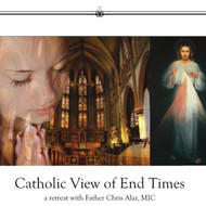 Catholic View of End Times (CDs) - Fr. Chris Alar, MIC