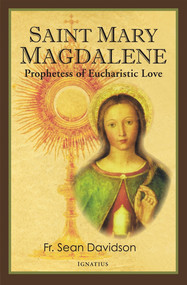 St. Mary Magdalene: Prophetess of Eucharistic Love - Fr. Sean Davidson