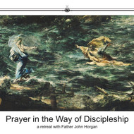 Prayer in the Way of Discipleship (CDs) - Father John Horgan
