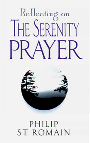 Reflecting on the Serenity Prayer - Philip St. Romain