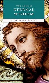 The Love Of Eternal Wisdom - St. Louis De Montfort