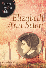 Elizabeth Ann Seton (Saints By Our Side) - Anne Merwin