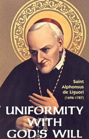 Uniformity with God's Will - St. Alphonsus Liguori