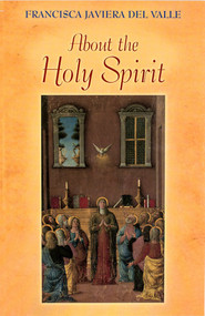 About The Holy Spirit -  Francisca Javiera del Valle