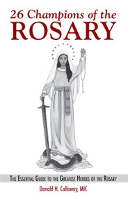 26 Champions Of The Rosary - Donald H. Calloway , MIC