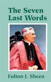 The Seven Last Words - Fulton J. Sheen