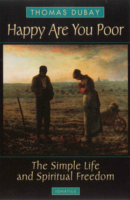 Happy Are You Poor: The Simple Life and Spiritual Freedom - Fr. Thomas Dubay
