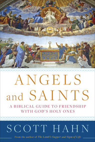 Angels and Saints A Biblical Guid To Friendship With God's Holy Ones - Scott Hahn