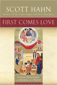 First Comes Love: Finding Your Family in the Church and the Trinity - Scott Hahn
