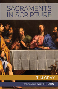 Sacraments in Scripture: Salvation History Made Present - Tim Gray