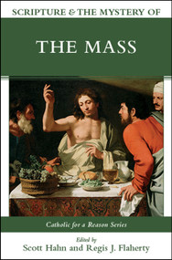 Scripture & the Mystery of the Mass -  edited by Scott Hahn and Regis Flaherty