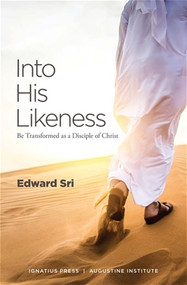 Into His Likeness Be Transformed as a Disciple of Christ -  Edward Sri