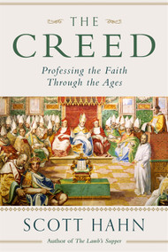 The Creed: Professing the Faith through the Ages -  Scott Hahn