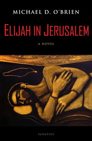 Elijah in Jerusalem A Novel - Michael D. O'Brien