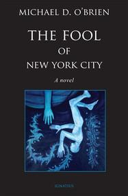 The Fool of New York City A Novel - Michael D. O'Brien